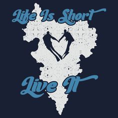 Life is Short - Live It