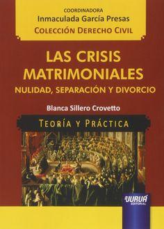 Las crisis matrimoniales : nulidad, separación y divorcio / Blanca Sillero Crovetto. - 2014