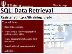 SQL: Data Retrieval Register now at http://www.ittraining.iu.edu