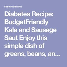 Diabetes Recipe: BudgetFriendly Kale and Sausage Saut Enjoy this simple dish of greens, beans, and chicken sausage. It can be ready in just 10 minutes! Prep Easy Diabetic Meals, Healthy Recipes For Diabetics, Diabetic Desserts, Diabetic Recipes, Causes Of Diabetes, Prevent Diabetes, Diabetes Food, Reverse Diabetes Naturally