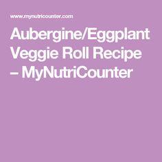Aubergine/Eggplant Veggie Roll Recipe – MyNutriCounter