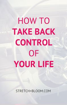 Do you feel that life is happening to you? Here are a few ideas to put you back in the driver�s seat and take back control of your life.