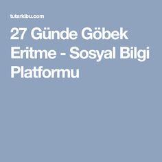 27 Günde Göbek Eritme - Sosyal Bilgi Platformu