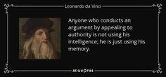 """170307 """"Anyone who conducts an argument by appealing to authority is not using his intelligence; he is just using his memory"""" – Leonardo da Vinci"""