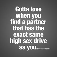 """""""Gotta love when you find a partner that has the exact same high sex drive as you."""" Click here for some of the BEST naughty quotes in the world!"""