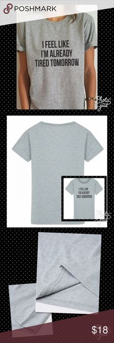 """😴I feel like I'm already tired tomorrow tee😴 Super cute and pretty much sums up most of our lives this tee speaks the truth.  Asian sizing so runs small.  Will post pics of actual t-shirt soon.  65% cotton, 35% polyester.  Wash separately, dry clean recommended.  Measurements: Underarm to underarm 21"""", across sleeve 6"""", natural waist 19"""", bottom of t-shirt across 22"""" and length 25.75"""". Online Boutique Tops Tees - Short Sleeve"""