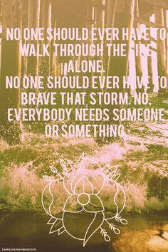 Everybody needs someone or something.