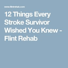 12 Things Every Stroke Survivor Wished You Knew - Flint Rehab