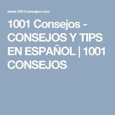 1001 Consejos - CONSEJOS Y TIPS EN ESPAÑOL | 1001 CONSEJOS