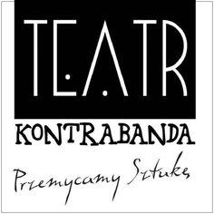 Misja Teatru Kontrabanda - Wierzę, że najważniejszym zadaniem teatru jest obrona…