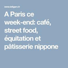 A Paris ce week-end: café, street food, équitation et pâtisserie nippone