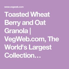 Toasted Wheat Berry and Oat Granola | VegWeb.com, The World's Largest Collection…