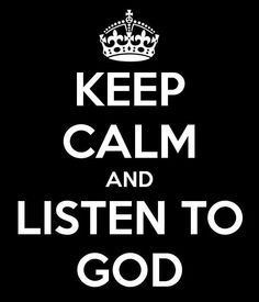 Keep calm & listen to God. Read His word daily.
