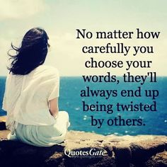 Your #words will be #twisted by others.. #life #inspiration #motivation #quotes #thedailylife