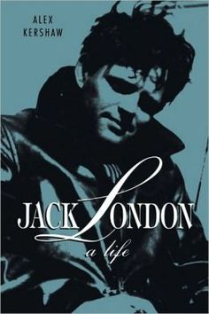 Jack London: A Life by Alex Kershaw (PS3523.O46 Z663 1998)