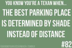 You know you're a Texan when. The best parking place is determined by shade instead of distance. Ain't it the truth? Texas Humor, Texas Funny, Texas Meme, Me Quotes, Funny Quotes, Funny Memes, Only In Texas, Texas Forever, Loving Texas