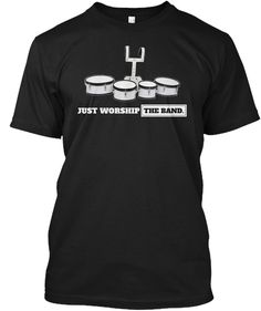 Just Worship The Band Tenor (Quads) Drum Black T-Shirt Front