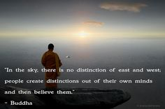 """""""In the sky, there is no distinction of east and west, people create distinctions out of their own minds and then believe them.""""  Buddha Quote 70 by h.koppdelaney, via Flickr"""