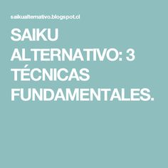 SAIKU ALTERNATIVO: 3 TÉCNICAS FUNDAMENTALES.