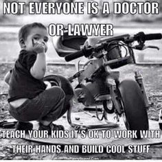 Auto Quote Not everyone is a doctor or lawyerteach your kids it's ok to work with th