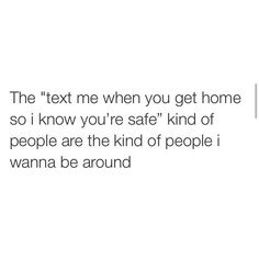 I do this. I need to know my friends are home safe.