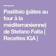 Pastitsio (pâtes au four à la méditerranéenne) de Stefano Faita | Recettes IGA |