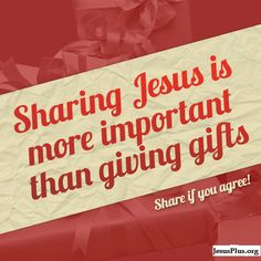 Sharing Jesus is more important than giving gifts.  Pinner: Yes, but everyone thinks they all ready know the story when most don't. Salvation - way to heaven - is by faith not works (or paying money). If it were by paying for prayers then only those that can afford to pay would go to heaven, God is not like that. His son paid for our sins on the cross, we don't have to pay just except what He did and give control of our life to God. Lose self to gain God.
