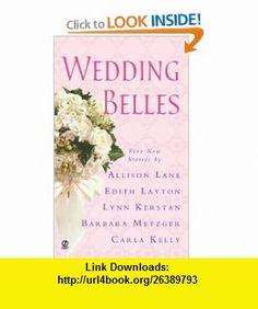 Wedding Belles (9780451211897) Barbara Metzger, Edith Layton, Allison Lane, Lynn Kerstan, Carla Kelly , ISBN-10: 0451211898  , ISBN-13: 978-0451211897 ,  , tutorials , pdf , ebook , torrent , downloads , rapidshare , filesonic , hotfile , megaupload , fileserve