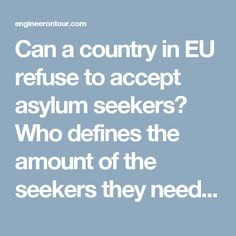Can a country in EU refuse to accept asylum seekers? Who defines the amount of the seekers they need to accept?