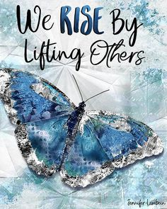 We Rise By Lifting Others Butterfly Butterfly Painting, Butterfly Wallpaper, Butterfly Art, Meaningful Quotes, Inspirational Quotes, Motivational, Uplifting Quotes, Affirmations, Butterfly Quotes