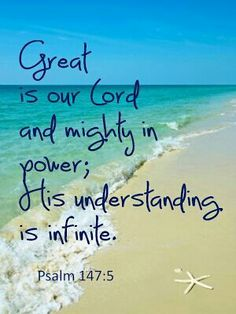 Psalm 147:5.  Great is Our Lord...and mighty in power