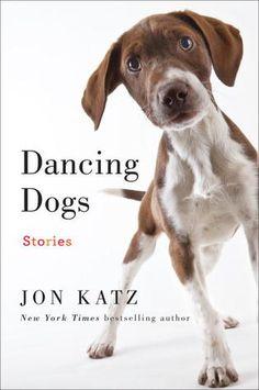 Dancing Dogs: Stories by Jon Katz, October 2012
