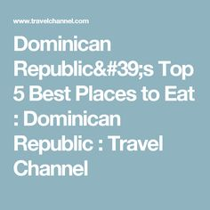 Dominican Republic's Top 5 Best Places to Eat : Dominican Republic : Travel Channel