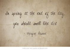 In spring at the end of the day, you should smell like dirt