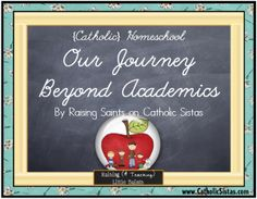 {Catholic} Homeschooling: Our Journey Beyond Academics - Catholic Sistas