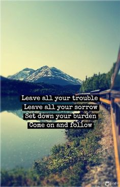 Follow You - Ben Rector I love this verse from the bible and he wrote a whole song on it..