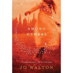 Among Others - An engaging novel of magic and family woes, full of suspense and the coming of age of a young girl who struggles to deal with the realities of her life.