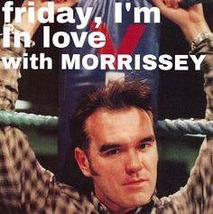 Two of my favorites, Morrissey and the Cure