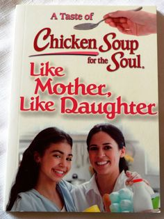 Chicken Soup for the Soul  LIKE MOTHER LIKE DAUGHTER