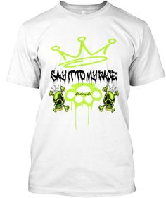 Say it to My Face Clothing Toxic Green | Teespring