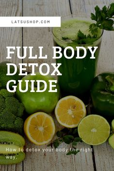 Full body detox guide for beginners. Health and wellness. Detox cleanse. Detox diet. Detox recipes.