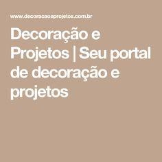 Decoração e Projetos | Seu portal de decoração e projetos