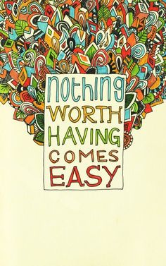 Nothing comes easy.