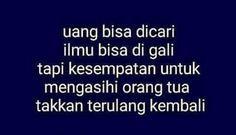 Uang bisa dicari Ilmu hisa digali Tapi kesempatan untuk mengasihi orang tua takkan terulang kembali #indonesiabertauhid #renungan by indonesiatauhid