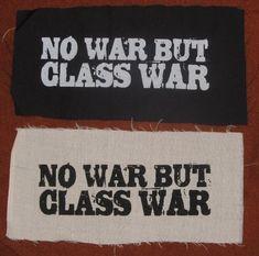 Patch - No War But the Class War - choose Black or White Fabric - punk patches, anti capitalist, iww Punk Patches, Diy Patches, Pin And Patches, Anti Capitalism, Communism, Grunge Jacket, Eat The Rich, Punk Jackets, Battle Jacket