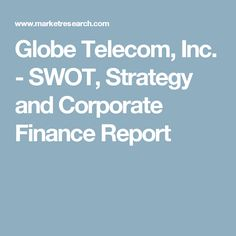 Globe Telecom, Inc. - SWOT, Strategy and Corporate Finance Report