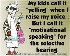 Motivational speaking for selective hearing.