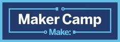 Save Green Being Green: FREE Google Maker Camp (July 6-Aug 14th)