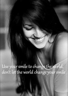 "✿◠‿   ◠)♥  ""Use your smile to change the world.  Don't let your world change your smile.""  ★"