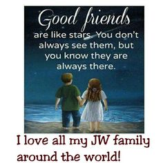 True friends- our brothers and sisters. A worldwide brotherhood.